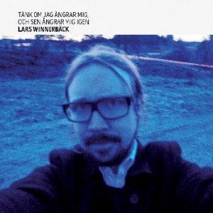 Ny skiva från Lars Winnerbäck Tänk om jag ångrar mig och sen ångrar mig igen